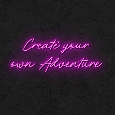 'Create your own Adventure' Neon Sign